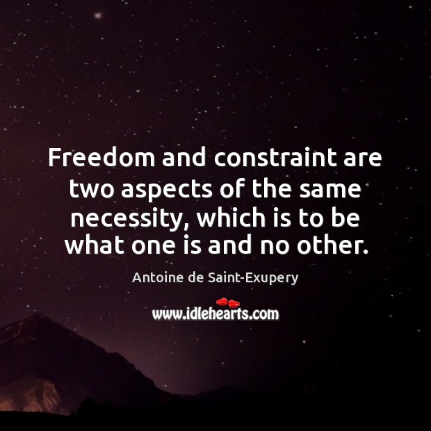 Freedom and constraint are two aspects of the same necessity, which is Image