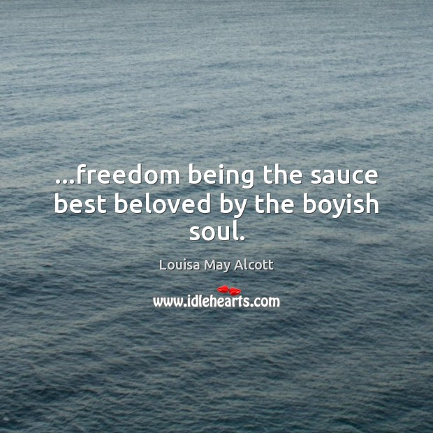 Image, …freedom being the sauce best beloved by the boyish soul.