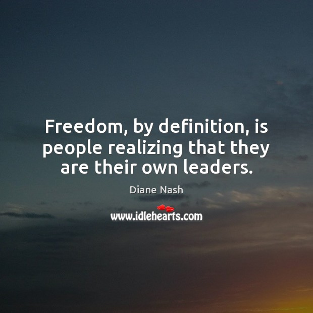 Freedom, by definition, is people realizing that they are their own leaders. Image