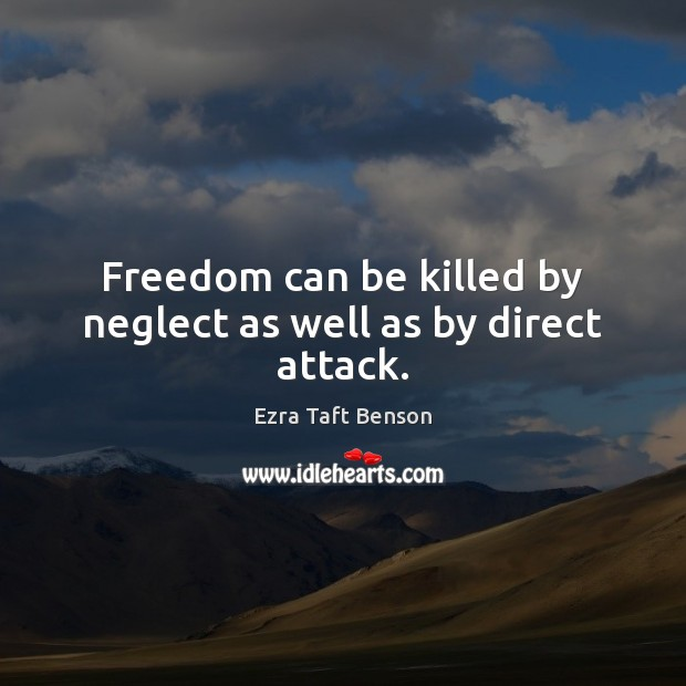 Image, Freedom can be killed by neglect as well as by direct attack.