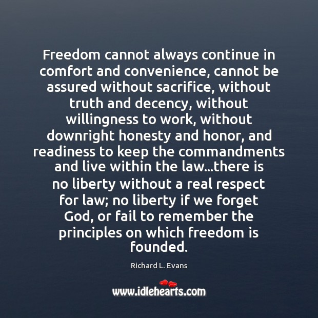Freedom cannot always continue in comfort and convenience, cannot be assured without Richard L. Evans Picture Quote