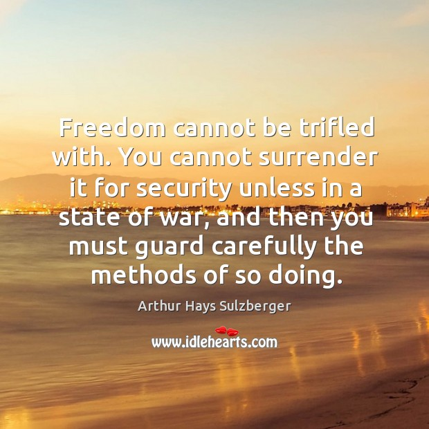 Image, Freedom cannot be trifled with. You cannot surrender it for security unless
