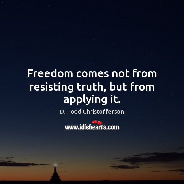 Image, Freedom comes not from resisting truth, but from applying it.