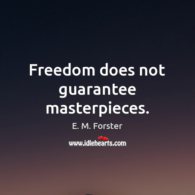 Freedom does not guarantee masterpieces. E. M. Forster Picture Quote