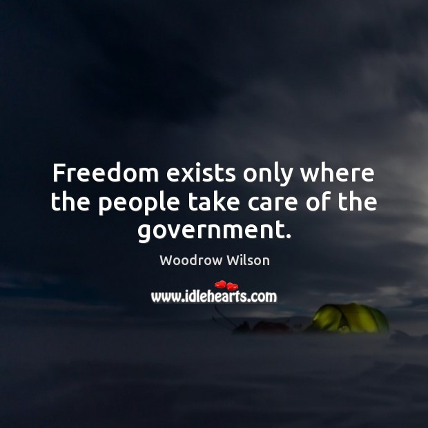 Image, Freedom exists only where the people take care of the government.