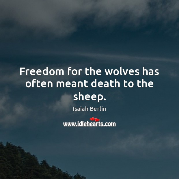 Image, Freedom for the wolves has often meant death to the sheep.