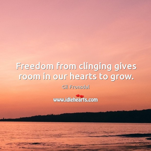 Freedom from clinging gives room in our hearts to grow. Image