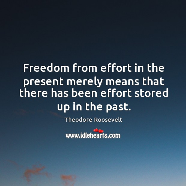 Image, Freedom from effort in the present merely means that there has been effort stored up in the past.