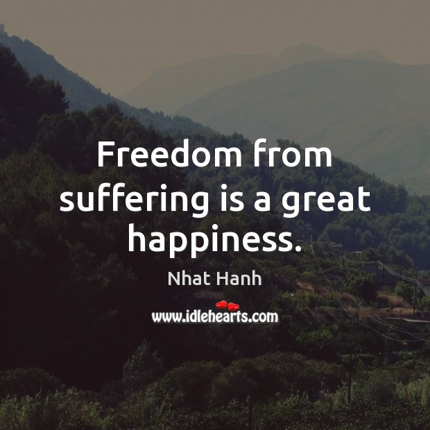 Image, Freedom from suffering is a great happiness.