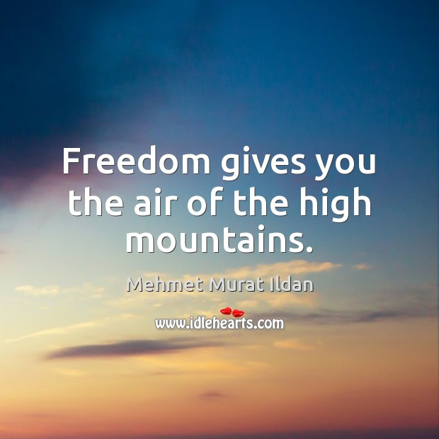 Image, Freedom gives you the air of the high mountains.