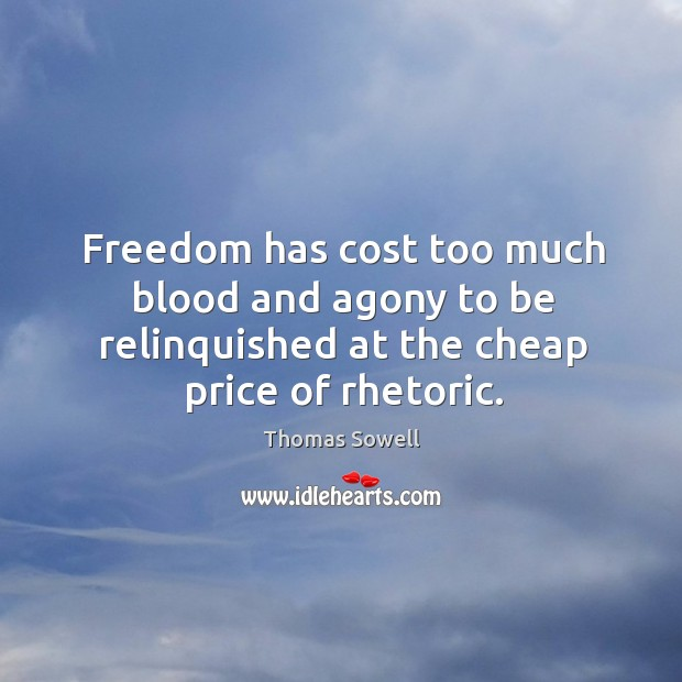 Image, Freedom has cost too much blood and agony to be relinquished at the cheap price of rhetoric.
