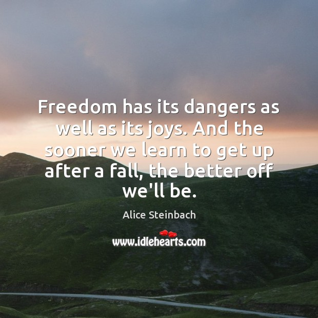 Image, Freedom has its dangers as well as its joys. And the sooner