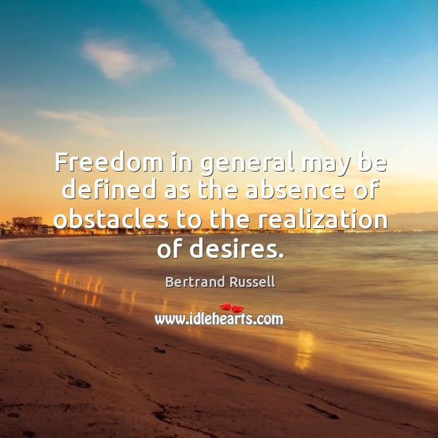 Image, Freedom in general may be defined as the absence of obstacles to the realization of desires.