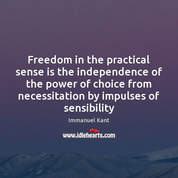 Freedom in the practical sense is the independence of the power of Image