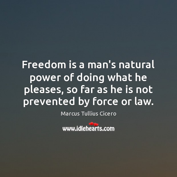 Freedom is a man's natural power of doing what he pleases, so Image