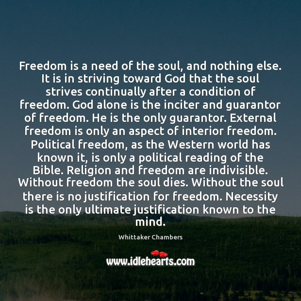 Freedom is a need of the soul, and nothing else. It is Whittaker Chambers Picture Quote
