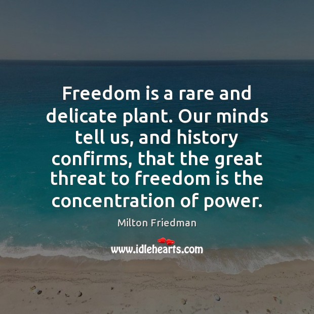 Image, Freedom is a rare and delicate plant. Our minds tell us, and