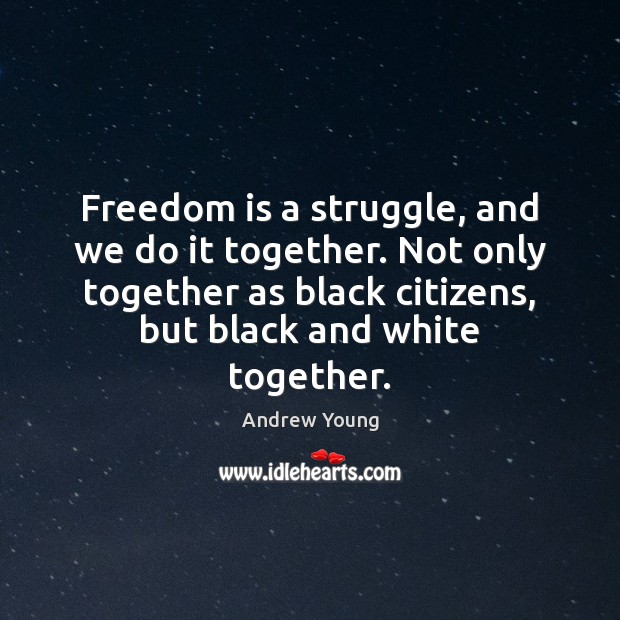 Freedom is a struggle, and we do it together. Not only together Freedom Quotes Image