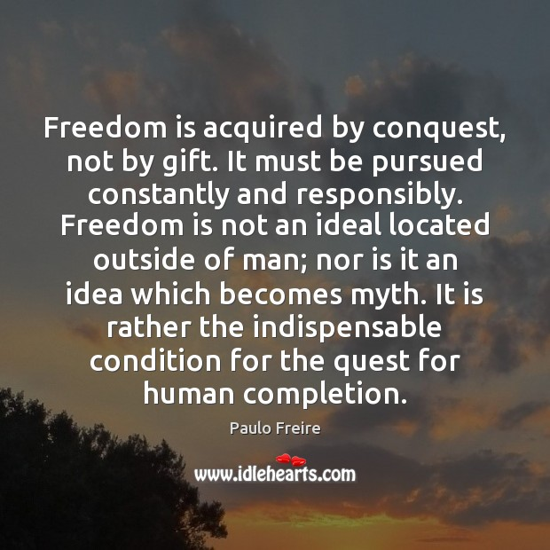 Freedom is acquired by conquest, not by gift. It must be pursued Image