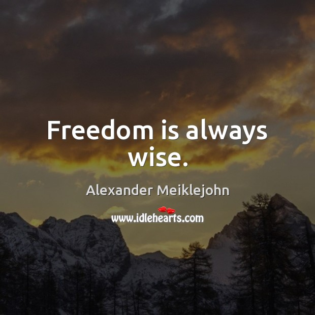 Image, Freedom is always wise.