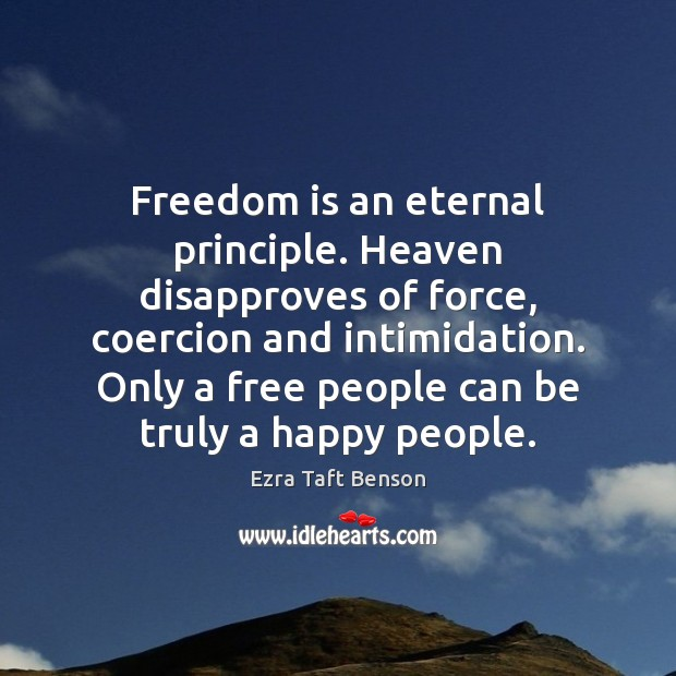 Image, Freedom is an eternal principle. Heaven disapproves of force, coercion and intimidation.