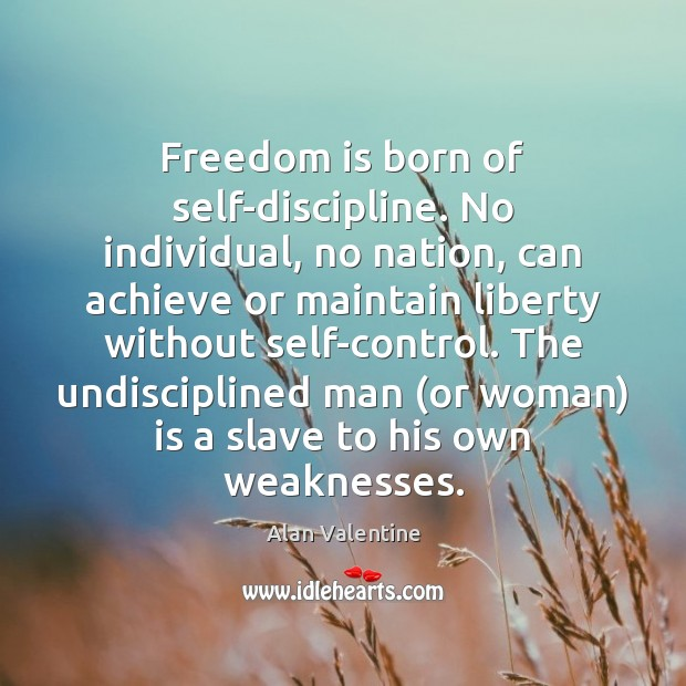 Image, Freedom is born of self-discipline. No individual, no nation, can achieve or
