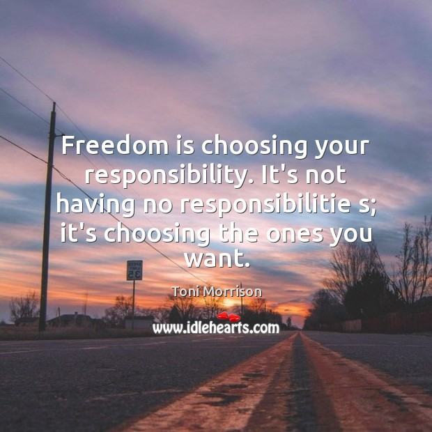 Freedom is choosing your responsibility. It's not having no responsibilitie s; it's Freedom Quotes Image