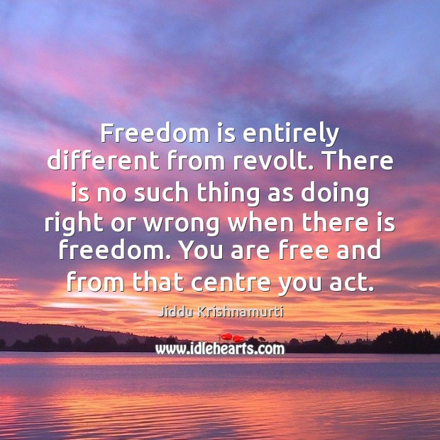 Freedom is entirely different from revolt. There is no such thing as Freedom Quotes Image