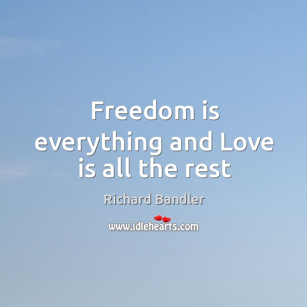 Freedom is everything and Love is all the rest Image
