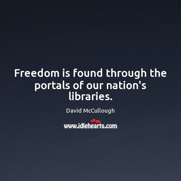 Image, Freedom is found through the portals of our nation's libraries.