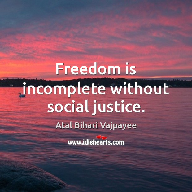 Image, Freedom is incomplete without social justice.