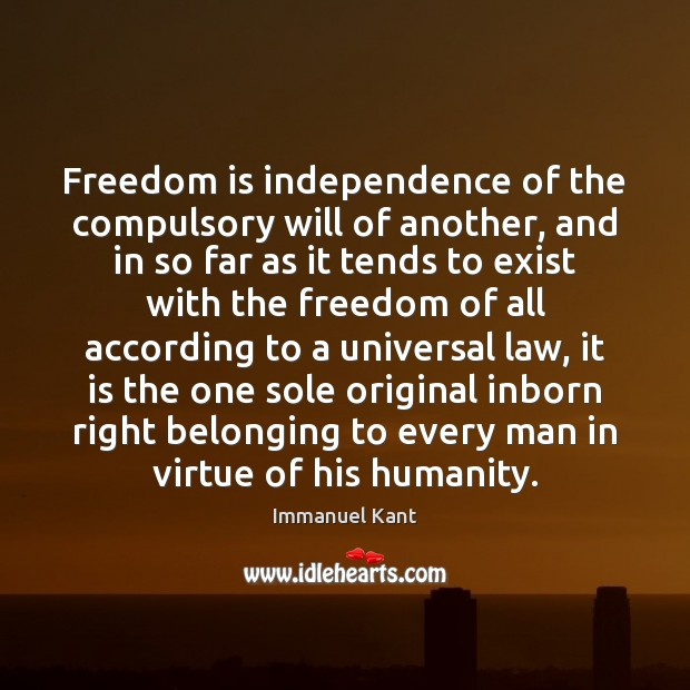 Image, Freedom is independence of the compulsory will of another, and in so