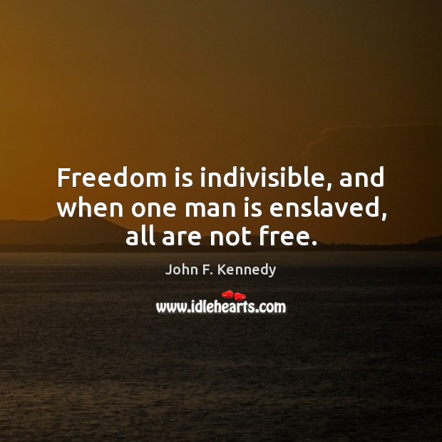 Image, Freedom is indivisible, and when one man is enslaved, all are not free.