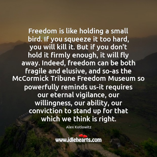 Image, Freedom is like holding a small bird. If you squeeze it too