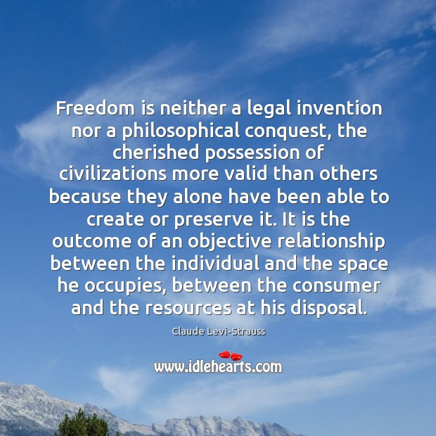 Freedom is neither a legal invention nor a philosophical conquest, the cherished Image