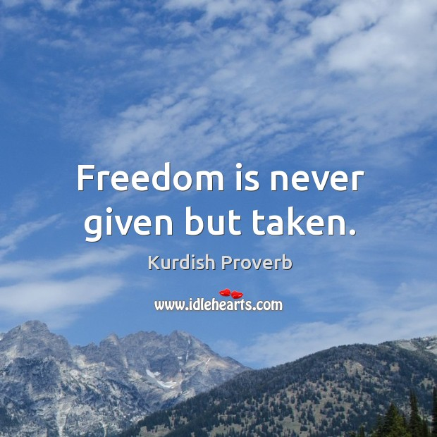 Image, Freedom is never given but taken.