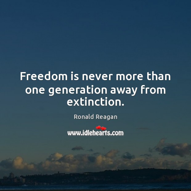 Image, Freedom is never more than one generation away from extinction.