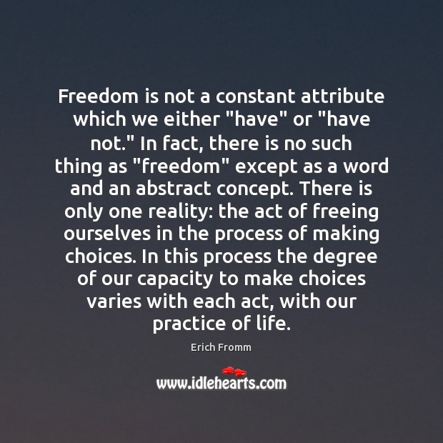"Image, Freedom is not a constant attribute which we either ""have"" or ""have"