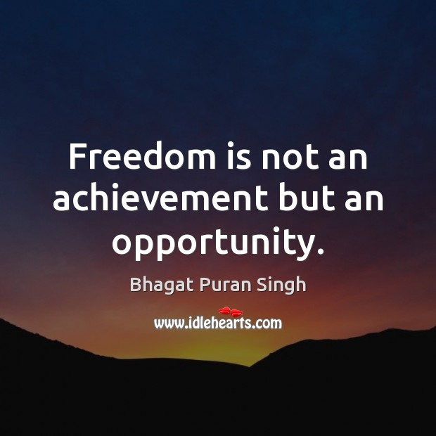 Freedom is not an achievement but an opportunity. Image