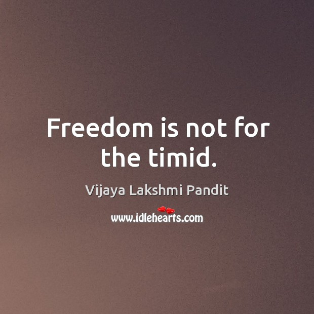Image, Freedom is not for the timid.