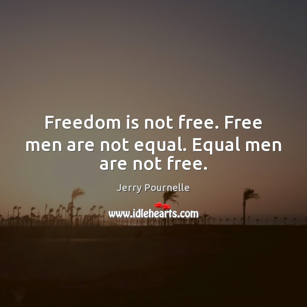 Freedom is not free. Free men are not equal. Equal men are not free. Freedom Quotes Image