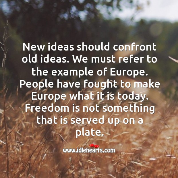 Freedom is not something that is served up on a plate. Image