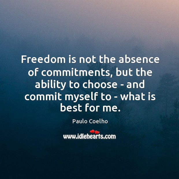 Freedom is not the absence of commitments, but the ability to choose Image