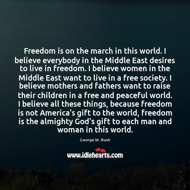 Freedom is on the march in this world. I believe everybody in Image
