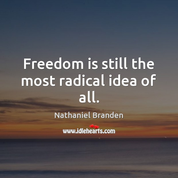Image, Freedom is still the most radical idea of all.