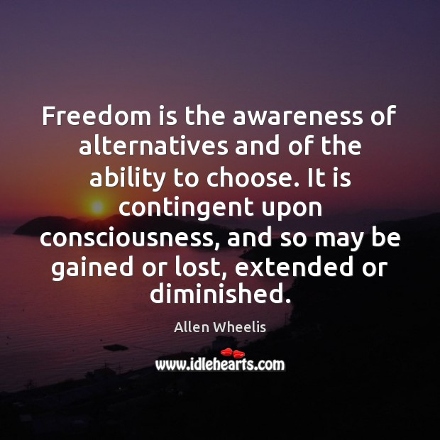 Image, Freedom is the awareness of alternatives and of the ability to choose.