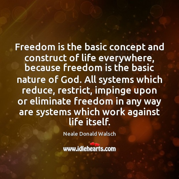 Freedom is the basic concept and construct of life everywhere, because freedom Image