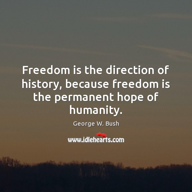 Image, Freedom is the direction of history, because freedom is the permanent hope of humanity.