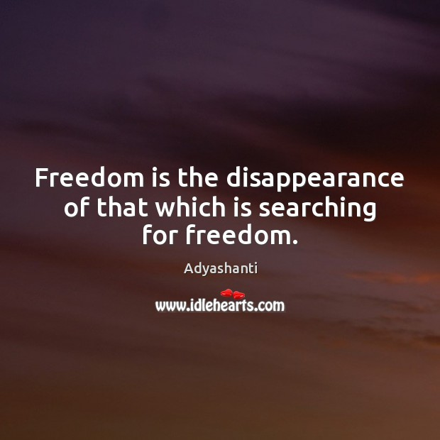 Image, Freedom is the disappearance of that which is searching for freedom.