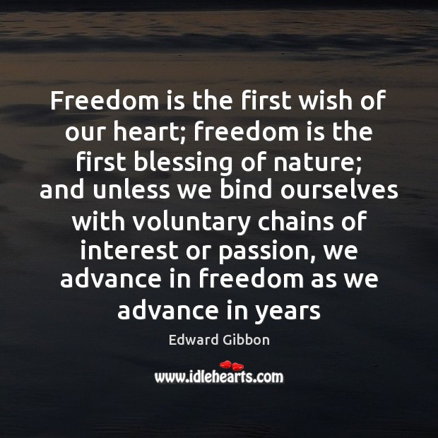 Freedom is the first wish of our heart; freedom is the first Edward Gibbon Picture Quote